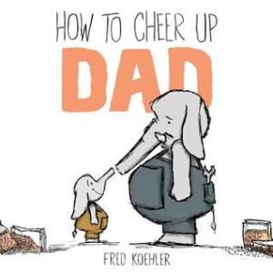 How To Cheer Up Dad
